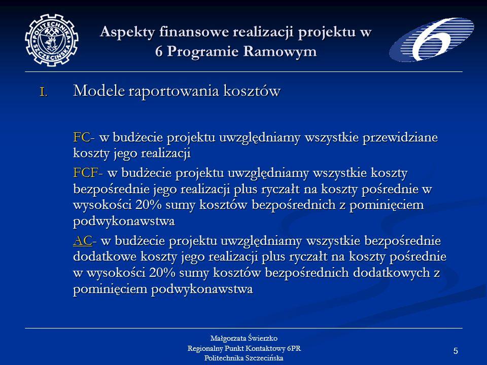 26 Małgorzata Świerzko Regionalny Punkt Kontaktowy 6PR Politechnika Szczecińska Aspekty finansowe realizacji projektu w 6 Programie Ramowym Koszty podróży obliczane są zgodnie ze zasadami stosowanymi normalnie przez wykonawcę; obliczane są zgodnie ze zasadami stosowanymi normalnie przez wykonawcę; jeśli praktyką wykonawcy jest naliczanie kosztów podróży/ diet nie na podstawie poniesionych w czasie podróży faktycznych kosztów lecz stawkami ryczałtowymi, to za koszt uprawniony uznany zostanie ryczałt, a nie koszt faktycznie poniesiony jeśli praktyką wykonawcy jest naliczanie kosztów podróży/ diet nie na podstawie poniesionych w czasie podróży faktycznych kosztów lecz stawkami ryczałtowymi, to za koszt uprawniony uznany zostanie ryczałt, a nie koszt faktycznie poniesiony
