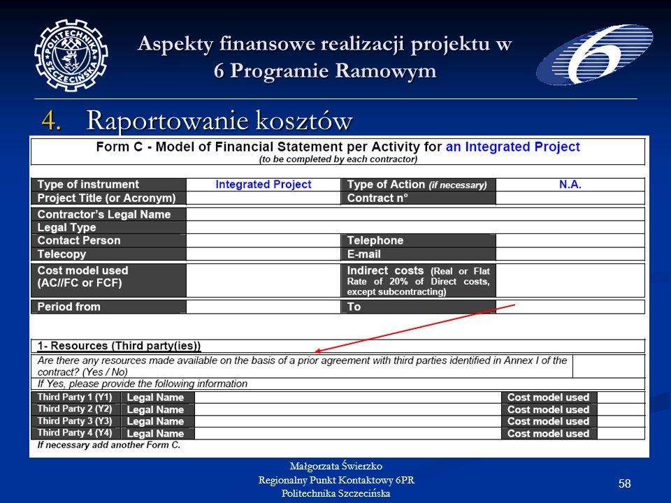 58 Małgorzata Świerzko Regionalny Punkt Kontaktowy 6PR Politechnika Szczecińska Aspekty finansowe realizacji projektu w 6 Programie Ramowym 4.Raportowanie kosztów