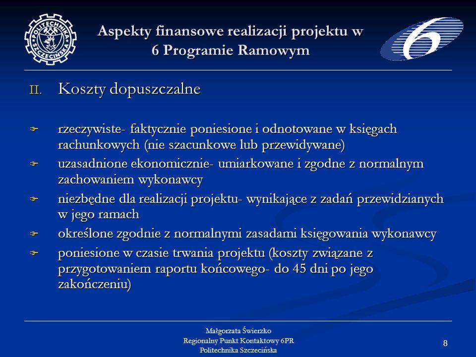 19 Małgorzata Świerzko Regionalny Punkt Kontaktowy 6PR Politechnika Szczecińska Aspekty finansowe realizacji projektu w 6 Programie Ramowym V.