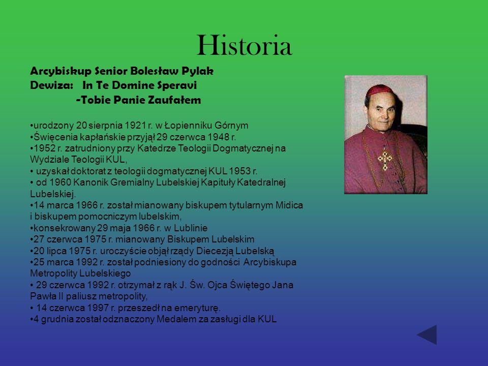 Historia Arcybiskup Senior Bolesław Pylak Dewiza: In Te Domine Speravi -Tobie Panie Zaufałem urodzony 20 sierpnia 1921 r. w Łopienniku Górnym Święceni