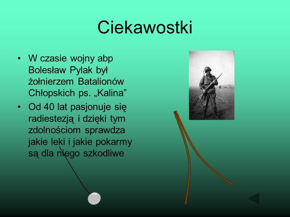 Ciekawostki W czasie wojny abp Bolesław Pylak był żołnierzem Batalionów Chłopskich ps. Kalina Od 40 lat pasjonuje się radiestezją i dzięki tym zdolnoś