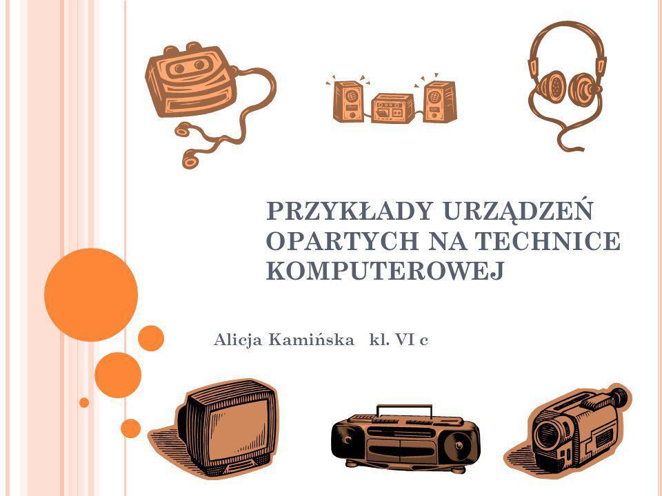 W PROWADZENIE Technika używana w komputerach jest wykorzystywana do tworzenia różnego rodzaju urządzeń elektronicznych.