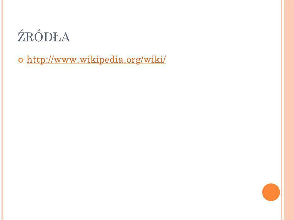 ŹRÓDŁA http://www.wikipedia.org/wiki/