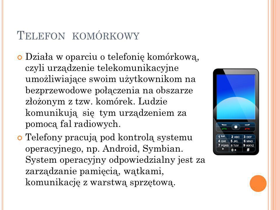 T ELEFON KOMÓRKOWY Działa w oparciu o telefonię komórkową, czyli urządzenie telekomunikacyjne umożliwiające swoim użytkownikom na bezprzewodowe połącz