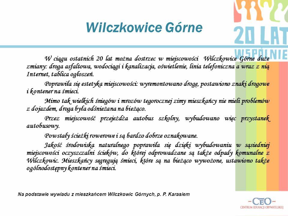 Wilczkowice Górne W ciągu ostatnich 20 lat można dostrzec w miejscowości Wilczkowice Górne duże zmiany: droga asfaltowa, wodociągi i kanalizacja, oświetlenie, linia telefoniczna a wraz z nią Internet, tablica ogłoszeń.
