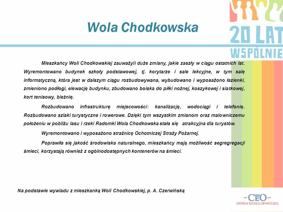 Wola Chodkowska Mieszkańcy Woli Chodkowskiej zauważyli duże zmiany, jakie zaszły w ciągu ostatnich lat.
