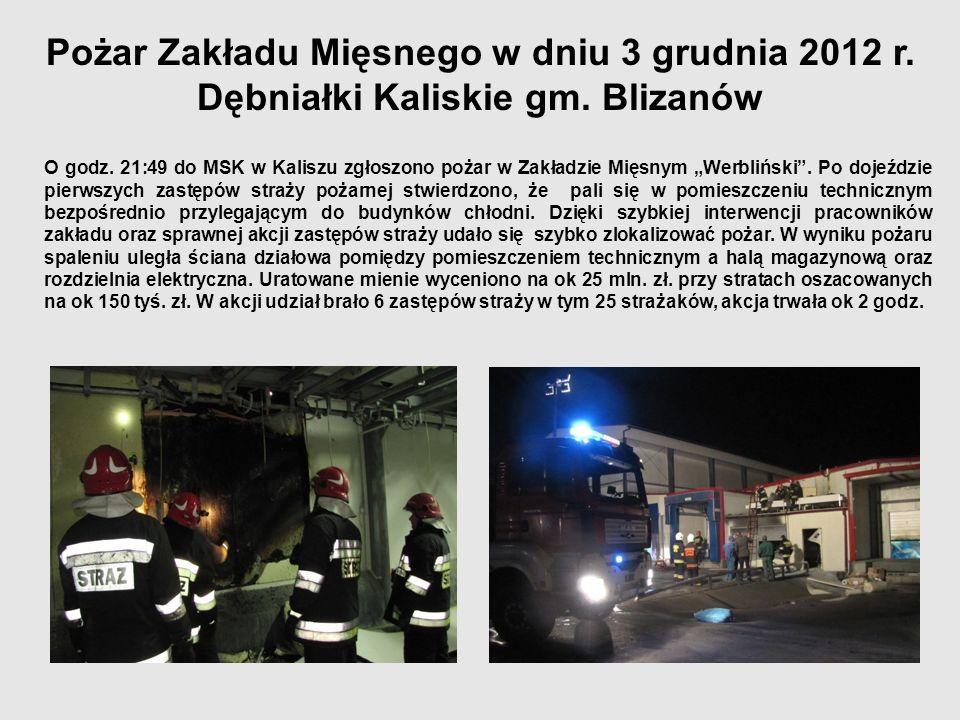 Pożar Zakładu Mięsnego w dniu 3 grudnia 2012 r. Dębniałki Kaliskie gm. Blizanów O godz. 21:49 do MSK w Kaliszu zgłoszono pożar w Zakładzie Mięsnym Wer