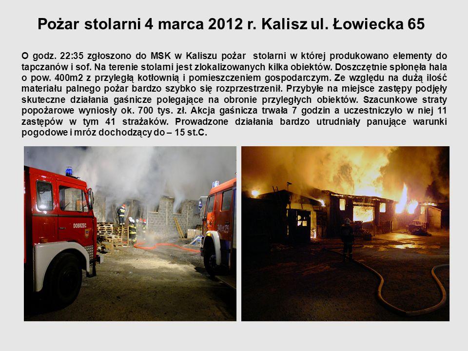 Pożar stolarni 4 marca 2012 r. Kalisz ul. Łowiecka 65 O godz. 22:35 zgłoszono do MSK w Kaliszu pożar stolarni w której produkowano elementy do tapczan