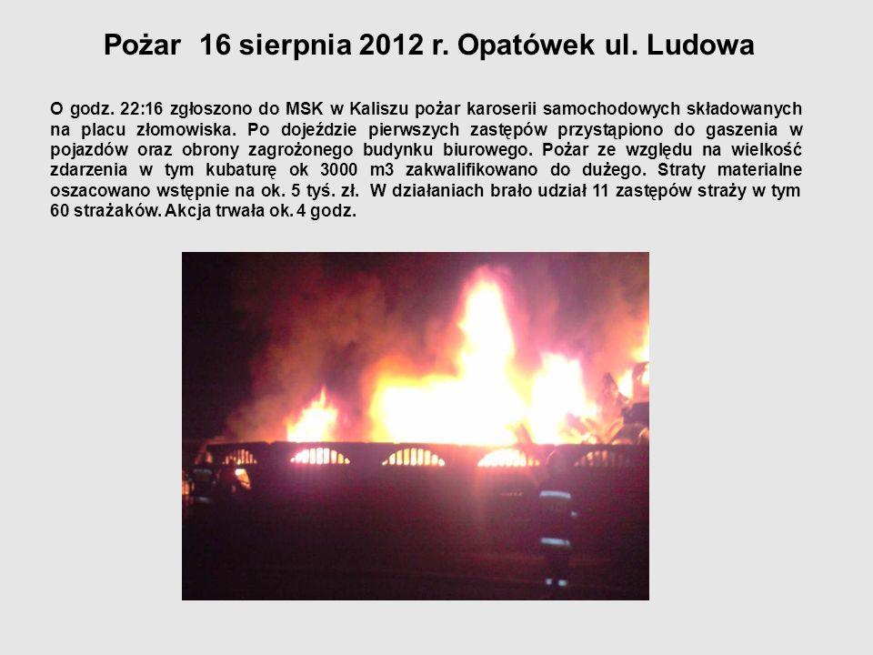 Pożar 16 sierpnia 2012 r. Opatówek ul. Ludowa O godz. 22:16 zgłoszono do MSK w Kaliszu pożar karoserii samochodowych składowanych na placu złomowiska.