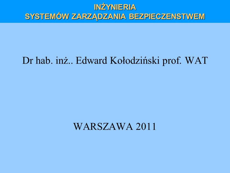 INŻYNIERIA SYSTEMÓW ZARZĄDZANIA BEZPIECZENSTWEM Dr hab. inż.. Edward Kołodziński prof. WAT WARSZAWA 2011
