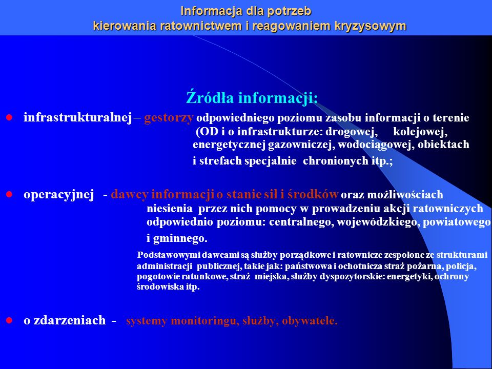 Informacja dla potrzeb kierowania ratownictwem i reagowaniem kryzysowym Źródła informacji: infrastrukturalnej – gestorzy odpowiedniego poziomu zasobu