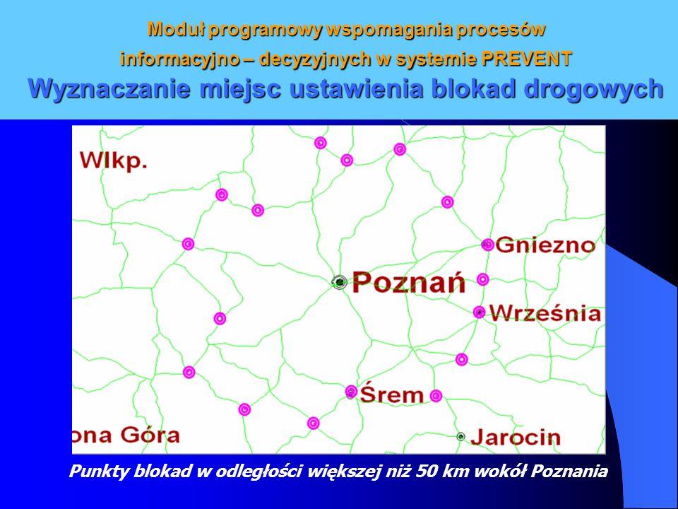 Moduł programowy wspomagania procesów informacyjno – decyzyjnych w systemie PREVENT Wyznaczanie miejsc ustawienia blokad drogowych Punkty blokad w odl