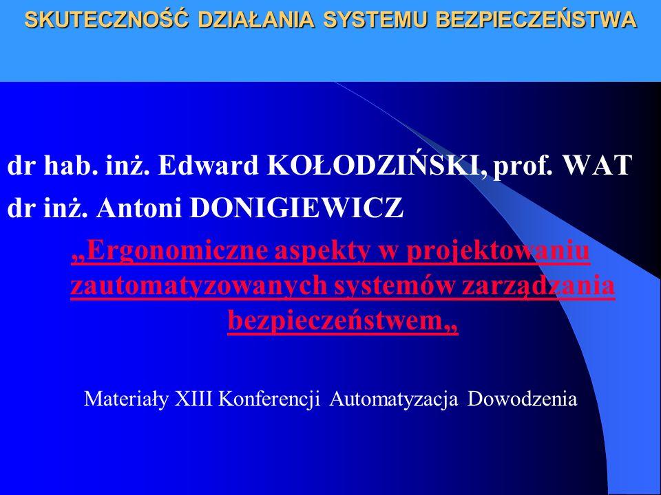 SKUTECZNOŚĆ DZIAŁANIA SYSTEMU BEZPIECZEŃSTWA dr hab. inż. Edward KOŁODZIŃSKI, prof. WAT dr inż. Antoni DONIGIEWICZ Ergonomiczne aspekty w projektowani