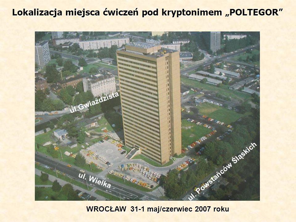 Lokalizacja miejsca ćwiczeń pod kryptonimem POLTEGOR WROCŁAW 31-1 maj/czerwiec 2007 roku ul. Powstańców Śląskich ul. Wielka ul.Gwiaździsta