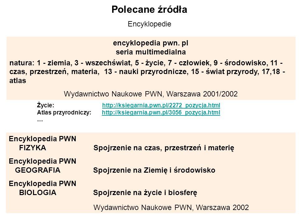 Polecane źródła encyklopedia pwn. pl seria multimedialna natura: 1 - ziemia, 3 - wszechświat, 5 - życie, 7 - człowiek, 9 - środowisko, 11 - czas, prze