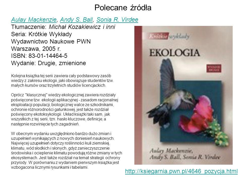 Polecane źródła http://ksiegarnia.pwn.pl/4646_pozycja.html Kolejna książka tej serii zawiera cały podstawowy zasób wiedzy z zakresu ekologii, jaki obo