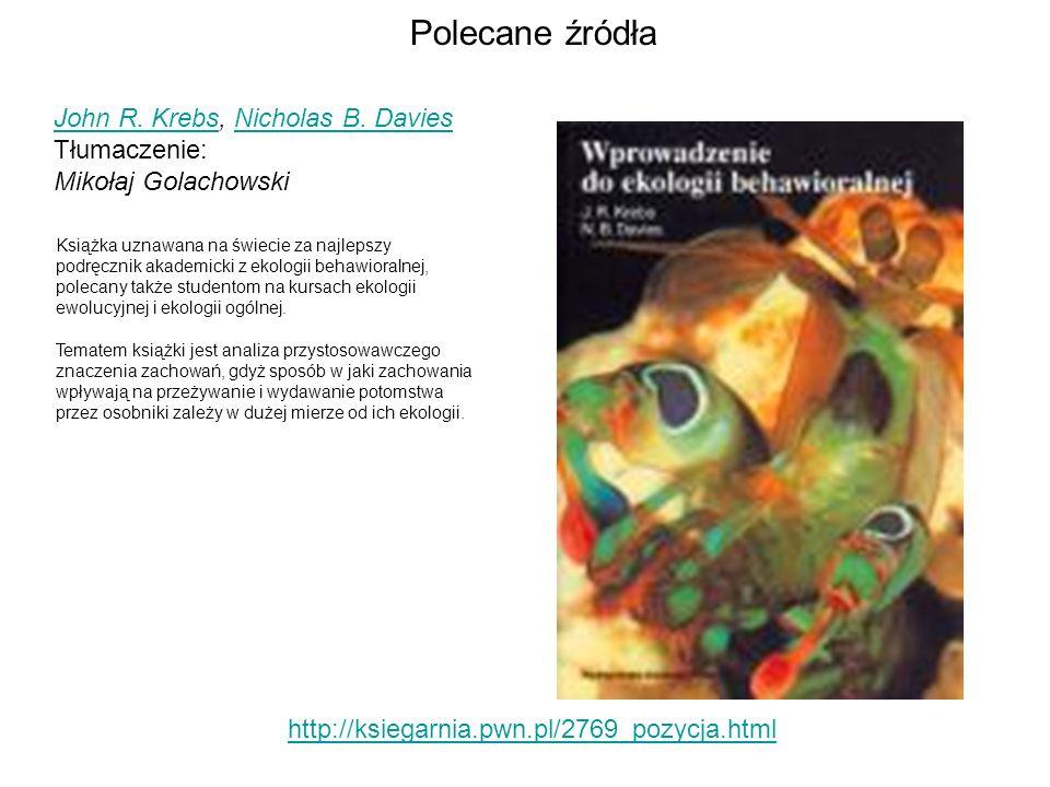 Polecane źródła http://ksiegarnia.pwn.pl/2769_pozycja.html John R. KrebsJohn R. Krebs, Nicholas B. DaviesNicholas B. Davies Tłumaczenie: Mikołaj Golac