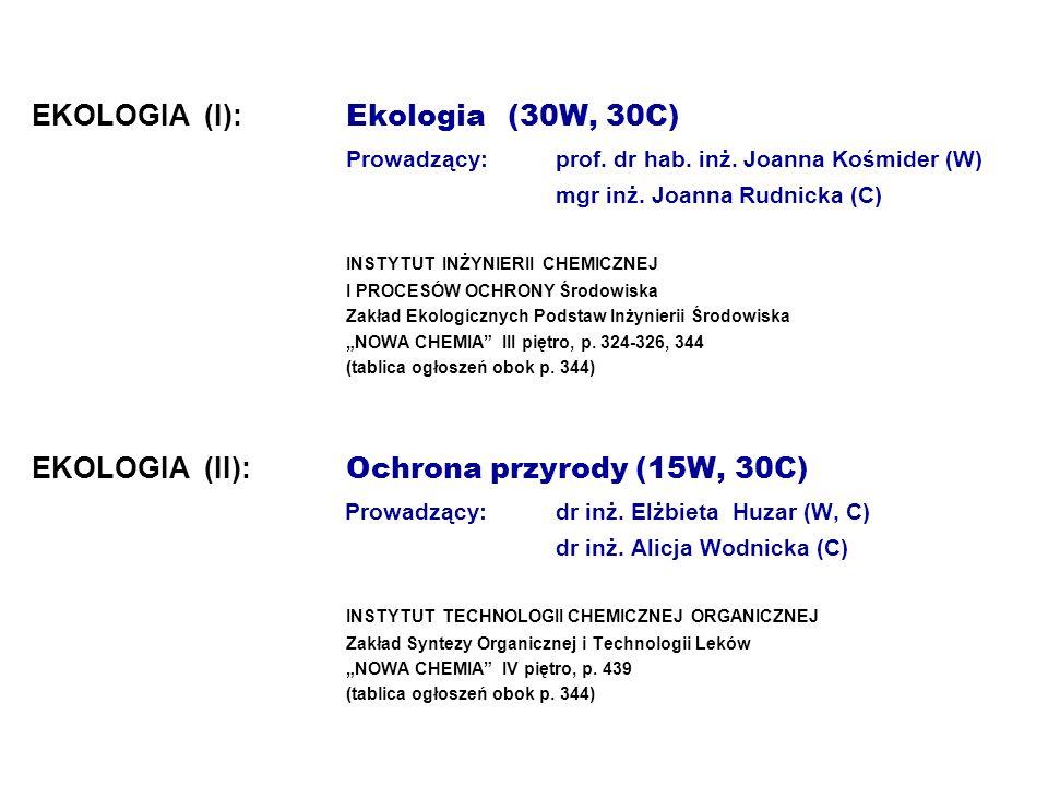 EKOLOGIA (I): Ekologia (30W, 30C) Prowadzący: prof. dr hab. inż. Joanna Kośmider (W) mgr inż. Joanna Rudnicka (C) INSTYTUT INŻYNIERII CHEMICZNEJ I PRO