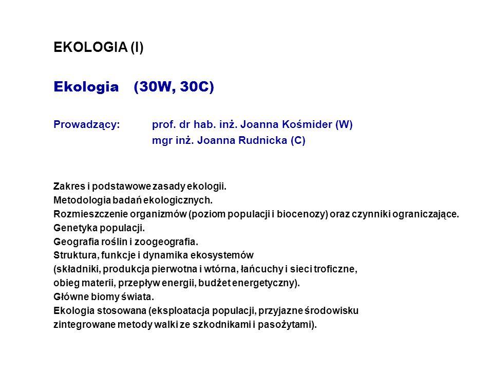 EKOLOGIA (I) Ekologia (30W, 30C) Prowadzący: prof. dr hab. inż. Joanna Kośmider (W) mgr inż. Joanna Rudnicka (C) Zakres i podstawowe zasady ekologii.