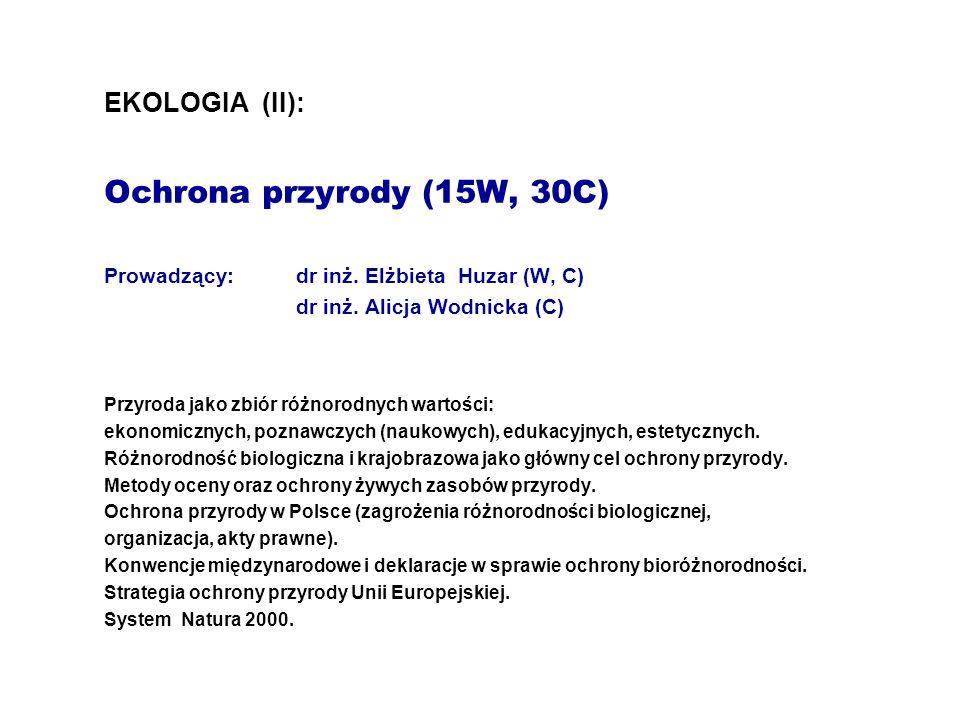 EKOLOGIA (II): Ochrona przyrody (15W, 30C) Prowadzący: dr inż. Elżbieta Huzar (W, C) dr inż. Alicja Wodnicka (C) Przyroda jako zbiór różnorodnych wart