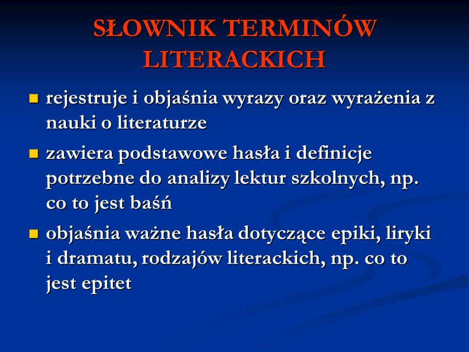 SŁOWNIK TERMINÓW LITERACKICH rejestruje i objaśnia wyrazy oraz wyrażenia z nauki o literaturze rejestruje i objaśnia wyrazy oraz wyrażenia z nauki o l