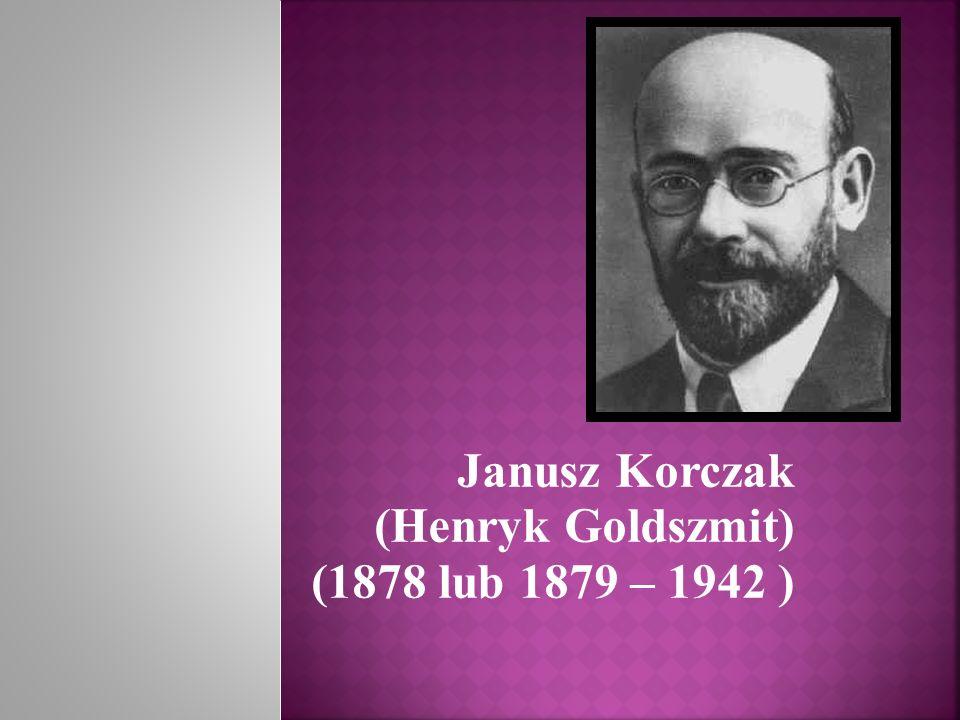Janusz Korczak (Henryk Goldszmit) (1878 lub 1879 – 1942 )