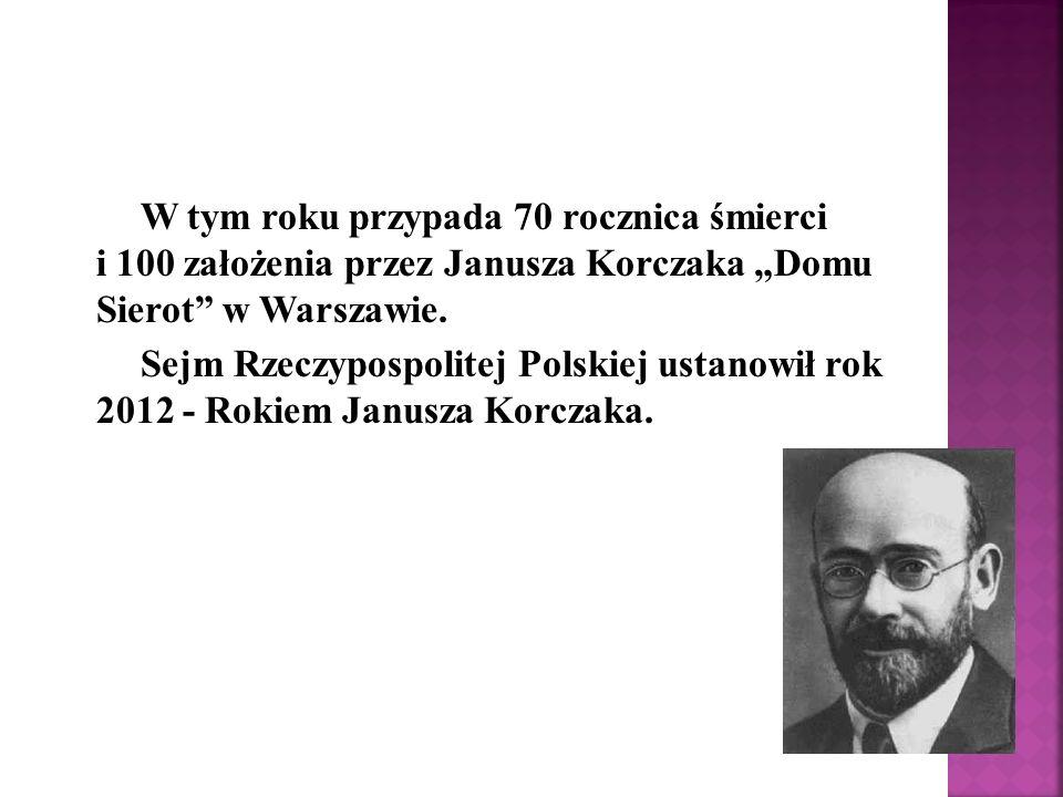 W tym roku przypada 70 rocznica śmierci i 100 założenia przez Janusza Korczaka Domu Sierot w Warszawie. Sejm Rzeczypospolitej Polskiej ustanowił rok 2