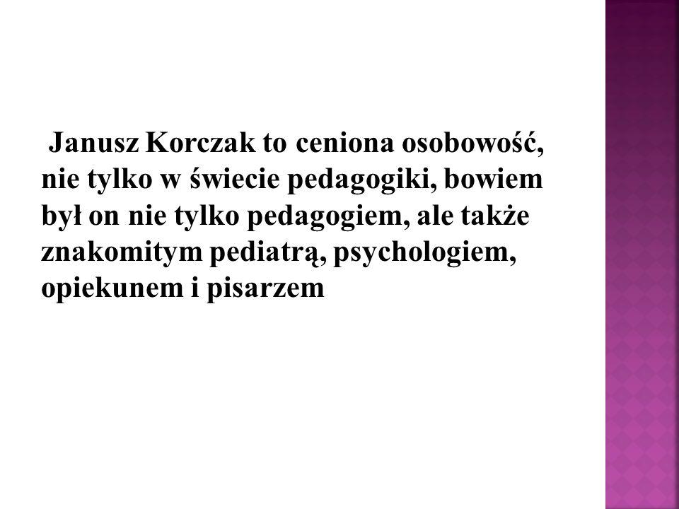 Janusz Korczak to ceniona osobowość, nie tylko w świecie pedagogiki, bowiem był on nie tylko pedagogiem, ale także znakomitym pediatrą, psychologiem,