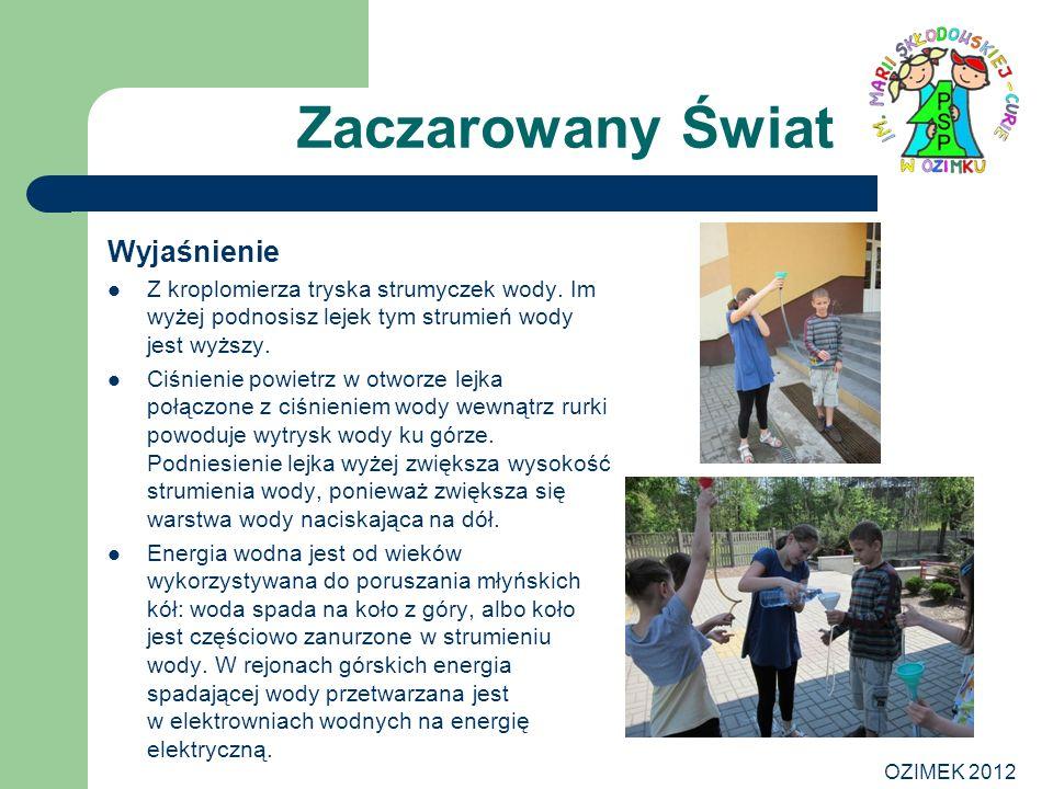 OZIMEK 2012 Zaczarowany Świat Wyjaśnienie Z kroplomierza tryska strumyczek wody. Im wyżej podnosisz lejek tym strumień wody jest wyższy. Ciśnienie pow