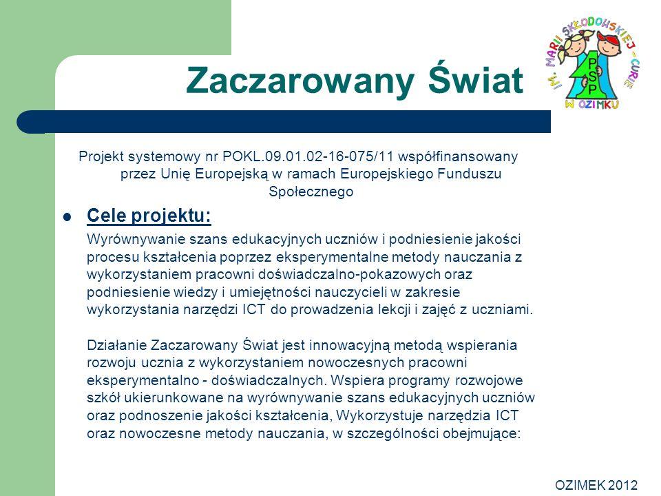OZIMEK 2012 Zaczarowany Świat Projekt systemowy nr POKL.09.01.02-16-075/11 współfinansowany przez Unię Europejską w ramach Europejskiego Funduszu Społ
