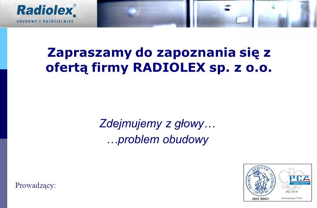 Zapraszamy do zapoznania się z ofertą firmy RADIOLEX sp. z o.o. Zdejmujemy z głowy… …problem obudowy Prowadzący: