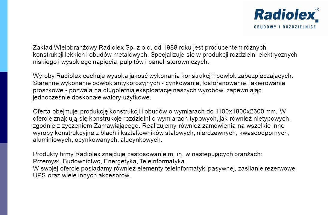 Zakład Wielobranżowy Radiolex Sp. z o.o. od 1988 roku jest producentem różnych konstrukcji lekkich i obudów metalowych. Specjalizuje się w produkcji r
