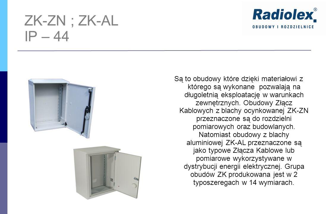 ZK-ZN ; ZK-AL IP – 44 Są to obudowy które dzięki materiałowi z którego są wykonane pozwalają na długoletnią eksploatację w warunkach zewnętrznych. Obu
