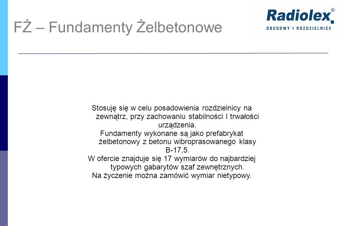 FŻ – Fundamenty Żelbetonowe Stosuję się w celu posadowienia rozdzielnicy na zewnątrz, przy zachowaniu stabilności I trwałości urządzenia. Fundamenty w