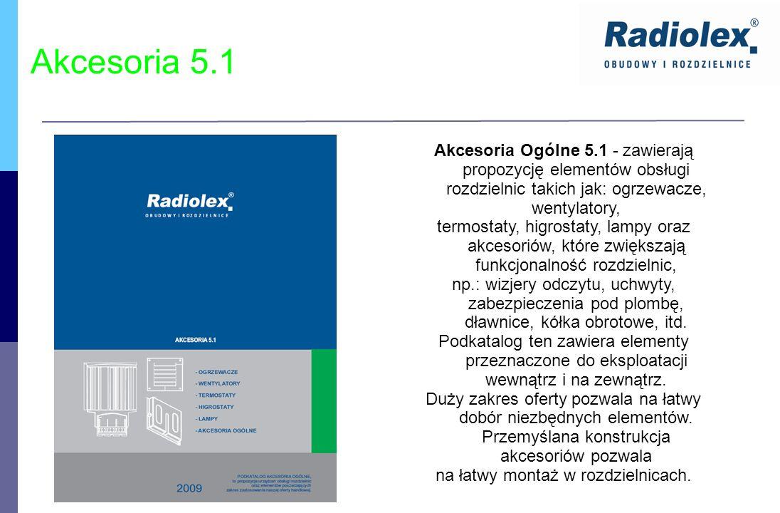 Akcesoria 5.1 Akcesoria Ogólne 5.1 - zawierają propozycję elementów obsługi rozdzielnic takich jak: ogrzewacze, wentylatory, termostaty, higrostaty, l