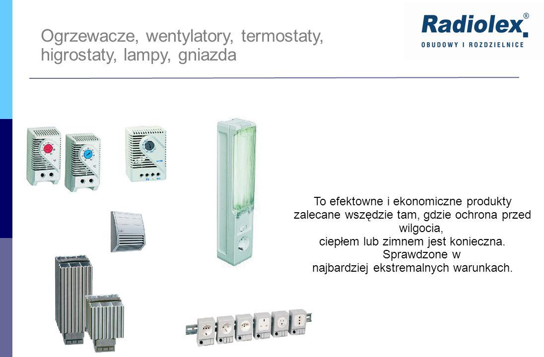 Ogrzewacze, wentylatory, termostaty, higrostaty, lampy, gniazda To efektowne i ekonomiczne produkty zalecane wszędzie tam, gdzie ochrona przed wilgoci