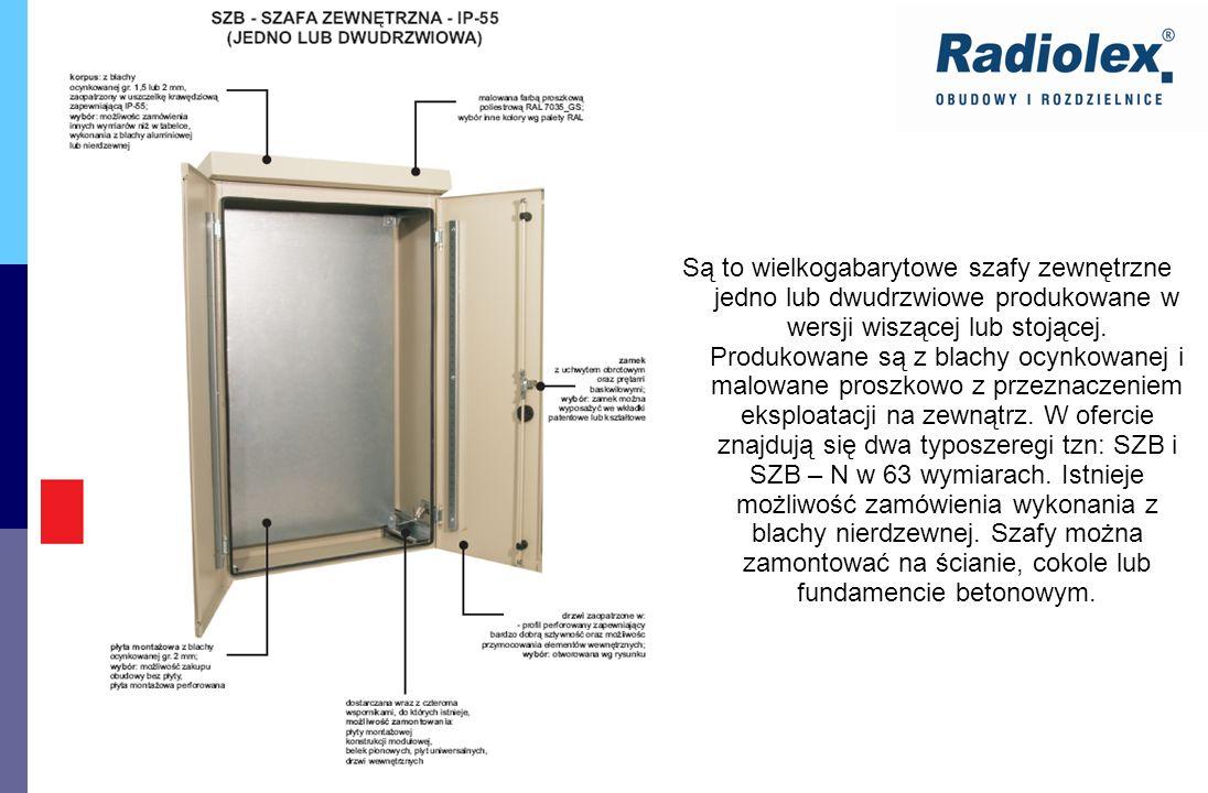 Są to wielkogabarytowe szafy zewnętrzne jedno lub dwudrzwiowe produkowane w wersji wiszącej lub stojącej. Produkowane są z blachy ocynkowanej i malowa