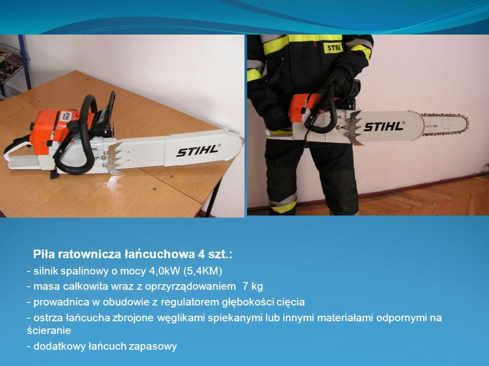 Piła ratownicza łańcuchowa 4 szt.: - silnik spalinowy o mocy 4,0kW (5,4KM) - masa całkowita wraz z oprzyrządowaniem 7 kg - prowadnica w obudowie z reg