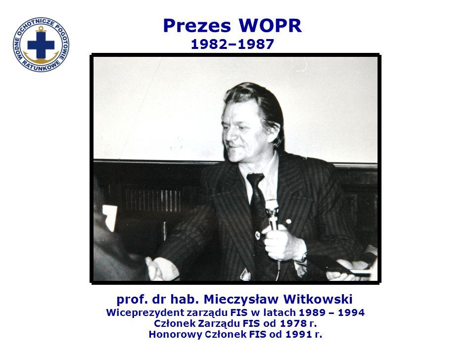 Prezes WOPR 1982–1987 prof. dr hab. Mieczysław Witkowski Wiceprezydent zarządu FIS w latach 1989 – 1994 Członek Zarządu FIS od 1978 r. Honorowy C złon