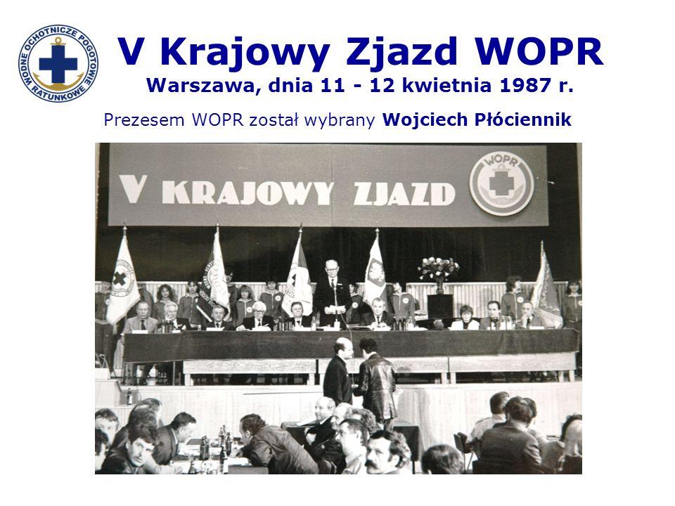 V Krajowy Zjazd WOPR Warszawa, dnia 11 - 12 kwietnia 1987 r. Prezesem WOPR został wybrany Wojciech Płóciennik