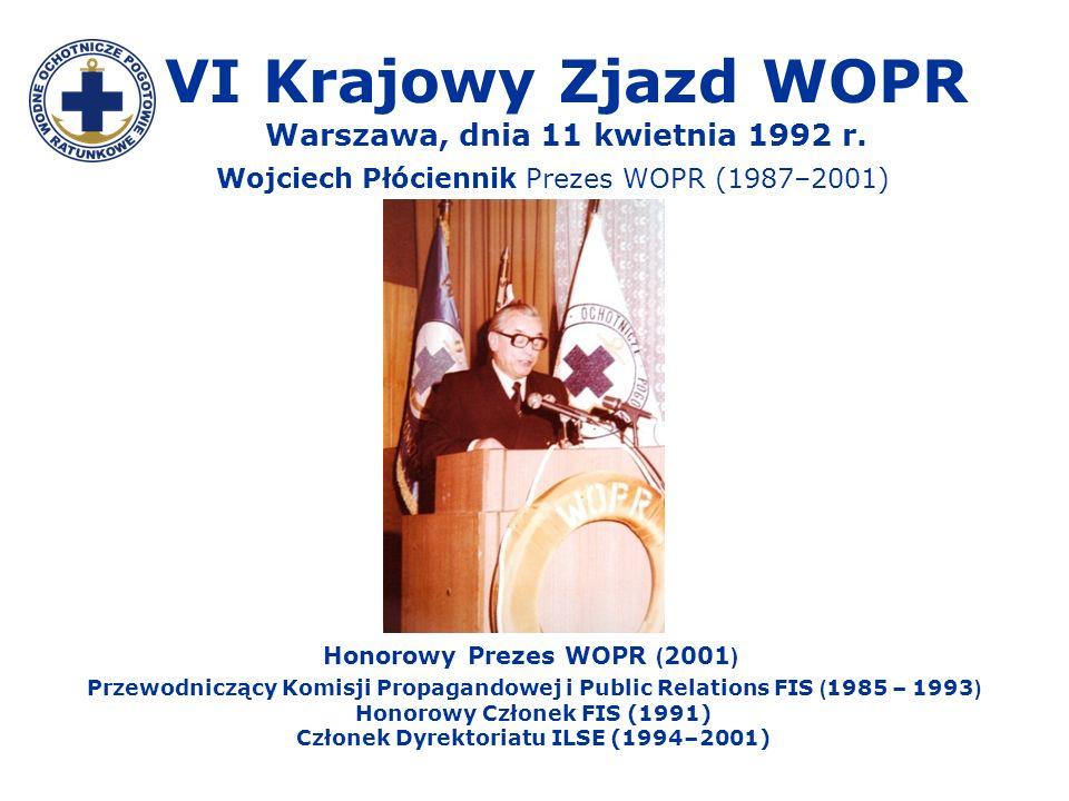 VI Krajowy Zjazd WOPR Warszawa, dnia 11 kwietnia 1992 r. Wojciech Płóciennik Prezes WOPR (1987–2001) Honorowy Prezes WOPR ( 2001 ) Przewodniczący Komi