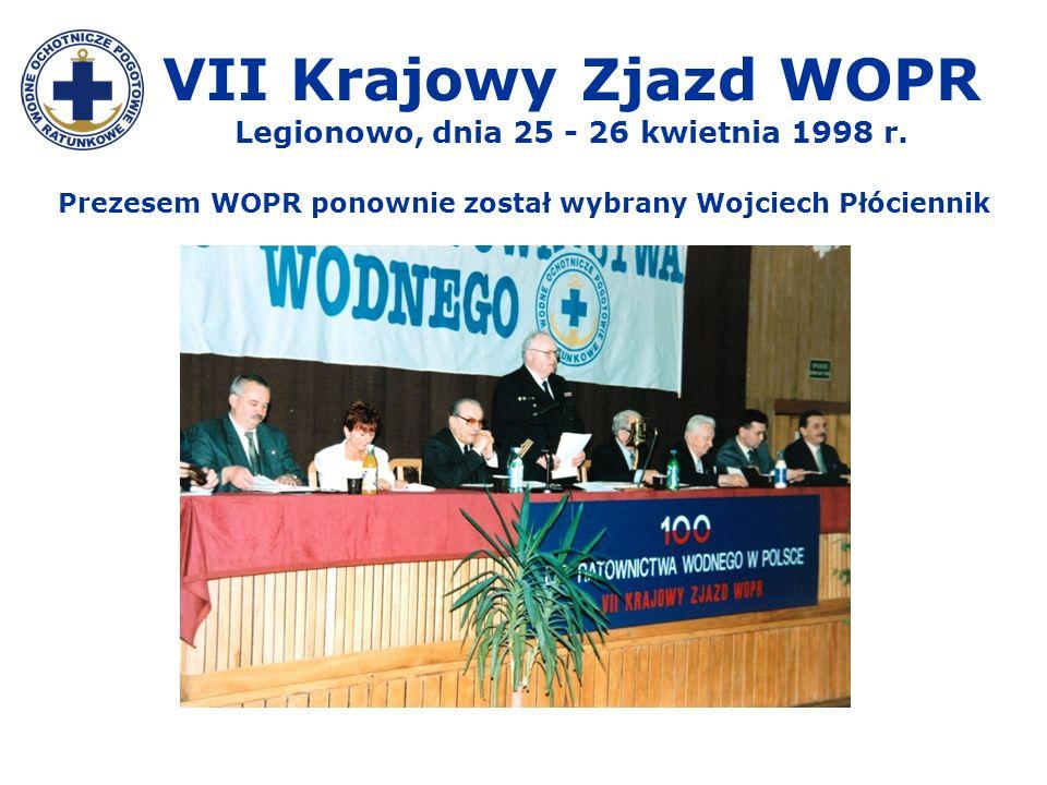 VII Krajowy Zjazd WOPR Legionowo, dnia 25 - 26 kwietnia 1998 r. Prezesem WOPR ponownie został wybrany Wojciech Płóciennik