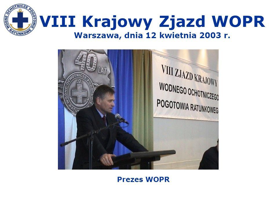 VIII Krajowy Zjazd WOPR Warszawa, dnia 12 kwietnia 2003 r. Prezes WOPR