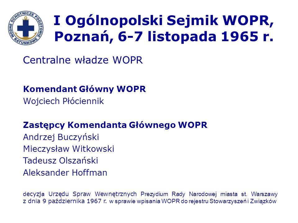 I Ogólnopolski Sejmik WOPR, Poznań, 6-7 listopada 1965 r. Centralne władze WOPR Komendant Główny WOPR Wojciech Płóciennik Zastępcy Komendanta Głównego