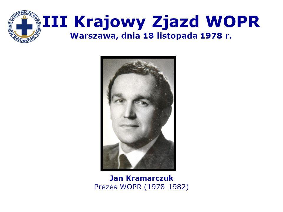 III Krajowy Zjazd WOPR Warszawa, dnia 18 listopada 1978 r. Jan Kramarczuk Prezes WOPR (1978-1982)
