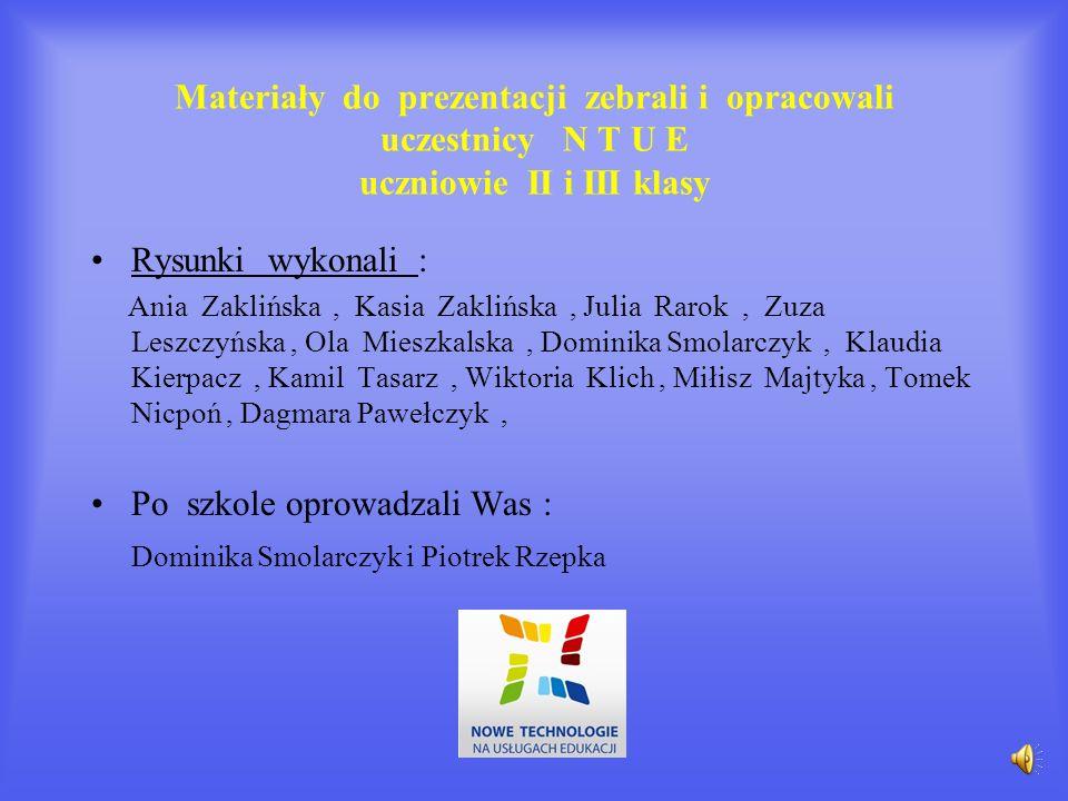 Materiały do prezentacji zebrali i opracowali uczestnicy N T U E uczniowie II i III klasy Rysunki wykonali : Ania Zaklińska, Kasia Zaklińska, Julia Ra