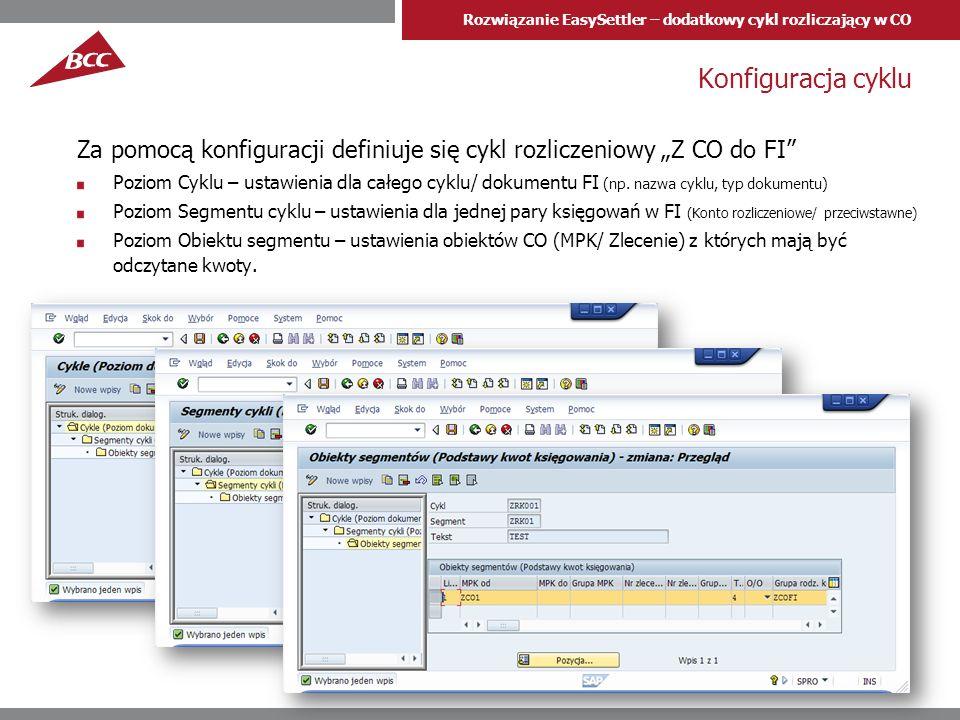 Rozwiązanie EasySettler – dodatkowy cykl rozliczający w CO Konfiguracja cyklu Za pomocą konfiguracji definiuje się cykl rozliczeniowy Z CO do FI Poziom Cyklu – ustawienia dla całego cyklu/ dokumentu FI (np.