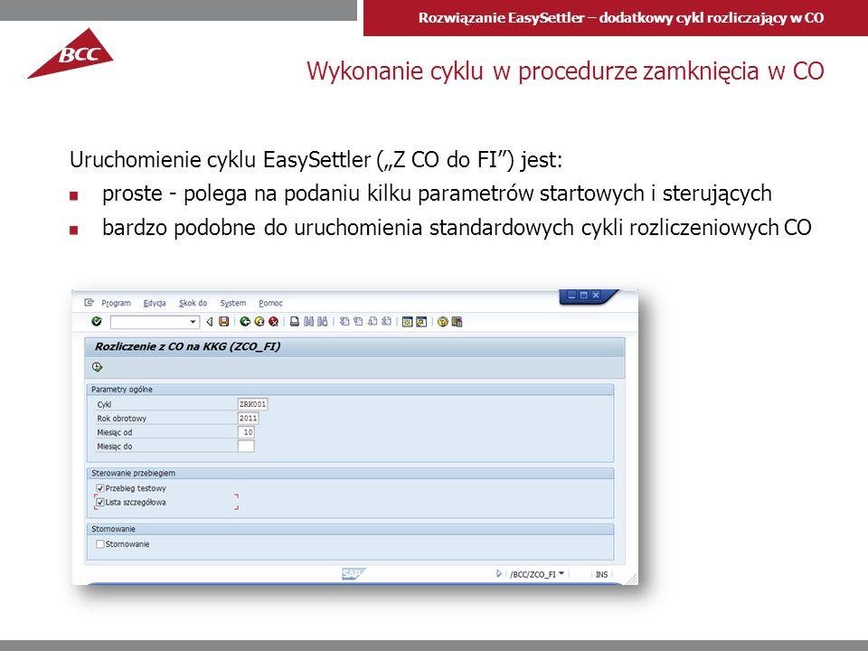 Rozwiązanie EasySettler – dodatkowy cykl rozliczający w CO Wykonanie cyklu w procedurze zamknięcia w CO Uruchomienie cyklu EasySettler (Z CO do FI) jest: proste - polega na podaniu kilku parametrów startowych i sterujących bardzo podobne do uruchomienia standardowych cykli rozliczeniowych CO