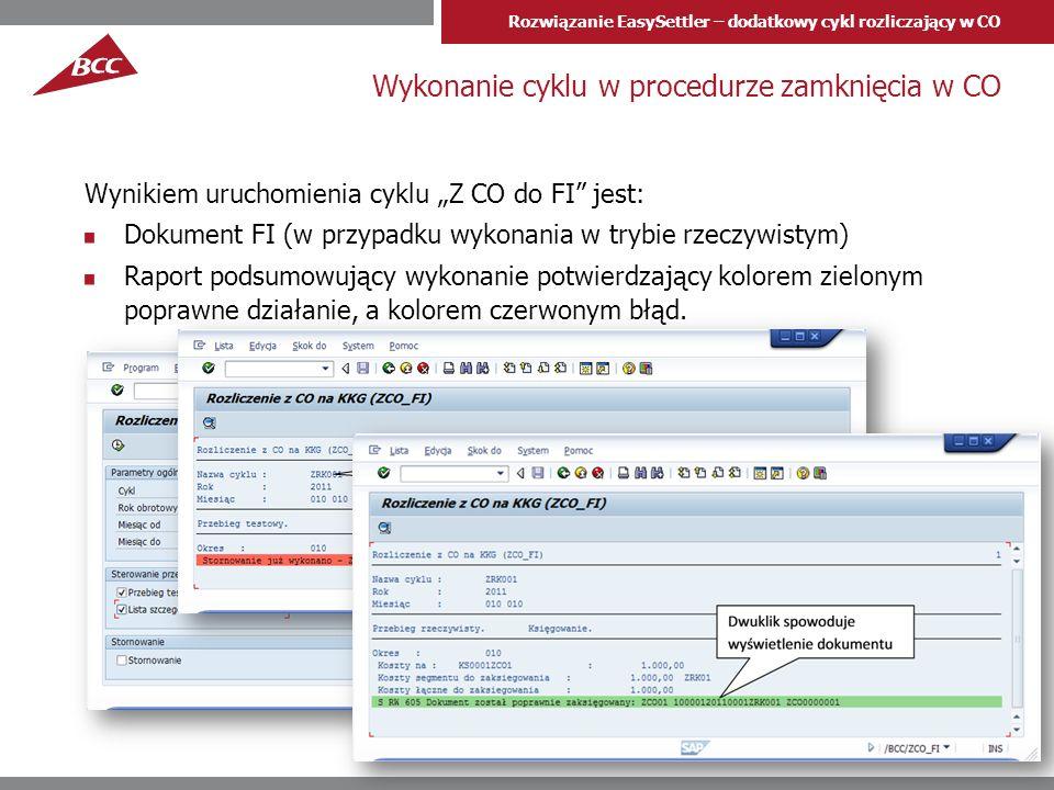 Rozwiązanie EasySettler – dodatkowy cykl rozliczający w CO Wykonanie cyklu w procedurze zamknięcia w CO Wynikiem uruchomienia cyklu Z CO do FI jest: Dokument FI (w przypadku wykonania w trybie rzeczywistym) Raport podsumowujący wykonanie potwierdzający kolorem zielonym poprawne działanie, a kolorem czerwonym błąd.