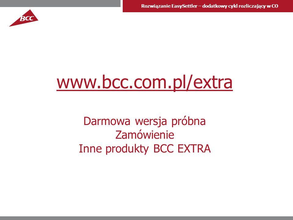 Rozwiązanie EasySettler – dodatkowy cykl rozliczający w CO www.bcc.com.pl/extra Darmowa wersja próbna Zamówienie Inne produkty BCC EXTRA